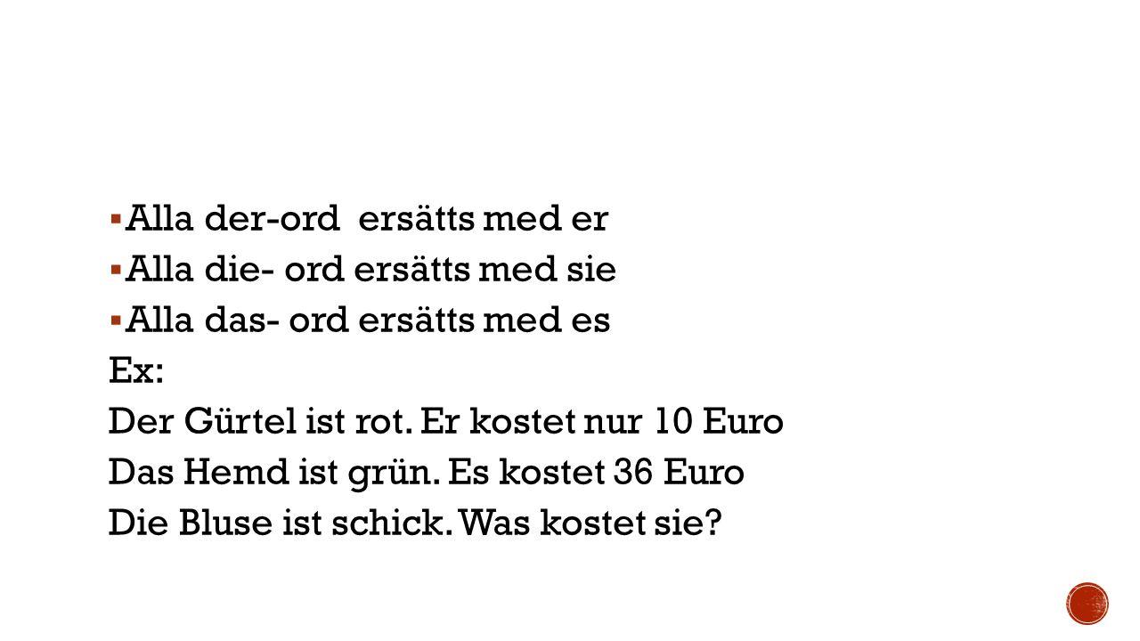 När man ersätter substantiv med er, sie es översätts de så här till svenska:  Er – han/den /det  Sie – hon /den / det  Es – den / det