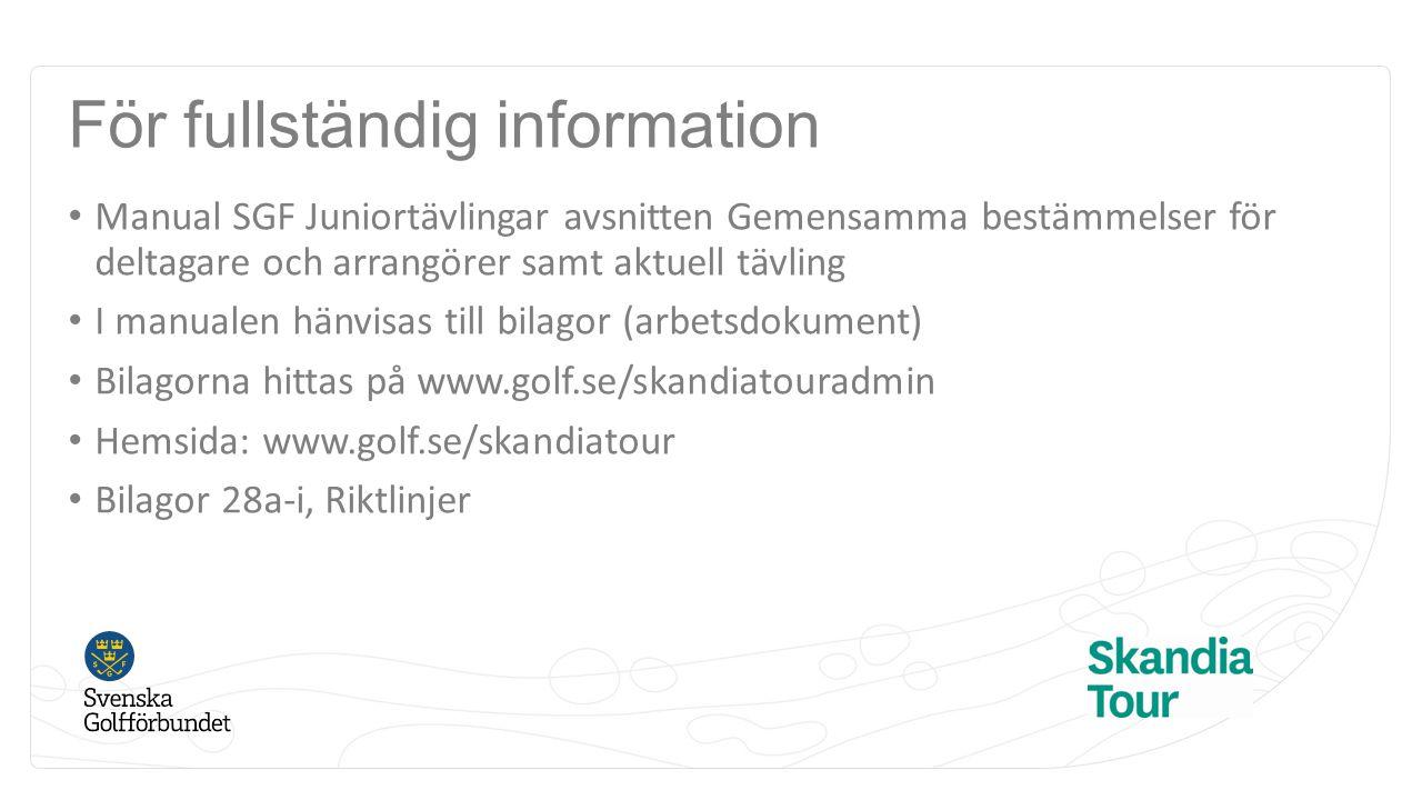 För fullständig information Manual SGF Juniortävlingar avsnitten Gemensamma bestämmelser för deltagare och arrangörer samt aktuell tävling I manualen hänvisas till bilagor (arbetsdokument) Bilagorna hittas på www.golf.se/skandiatouradmin Hemsida: www.golf.se/skandiatour Bilagor 28a-i, Riktlinjer