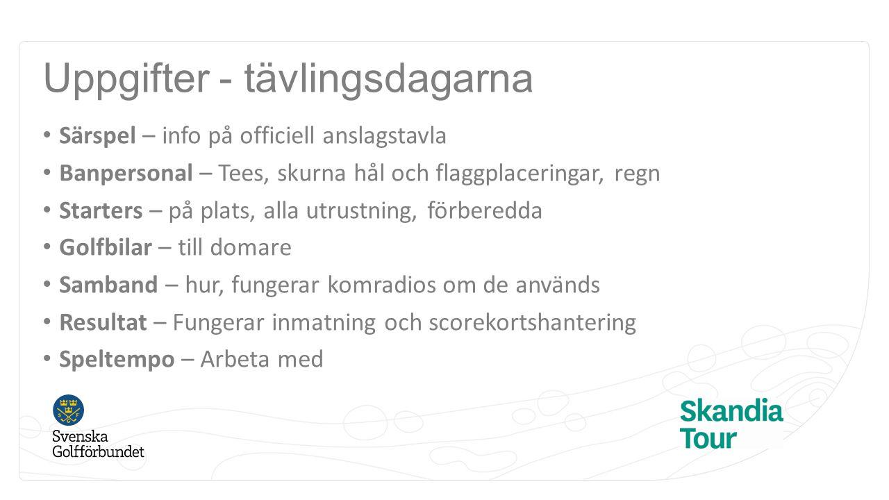 Uppgifter - tävlingsdagarna Särspel – info på officiell anslagstavla Banpersonal – Tees, skurna hål och flaggplaceringar, regn Starters – på plats, al