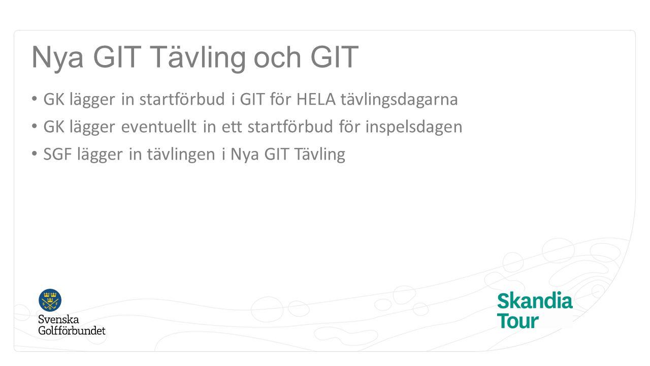 Nya GIT Tävling och GIT GK lägger in startförbud i GIT för HELA tävlingsdagarna GK lägger eventuellt in ett startförbud för inspelsdagen SGF lägger in tävlingen i Nya GIT Tävling