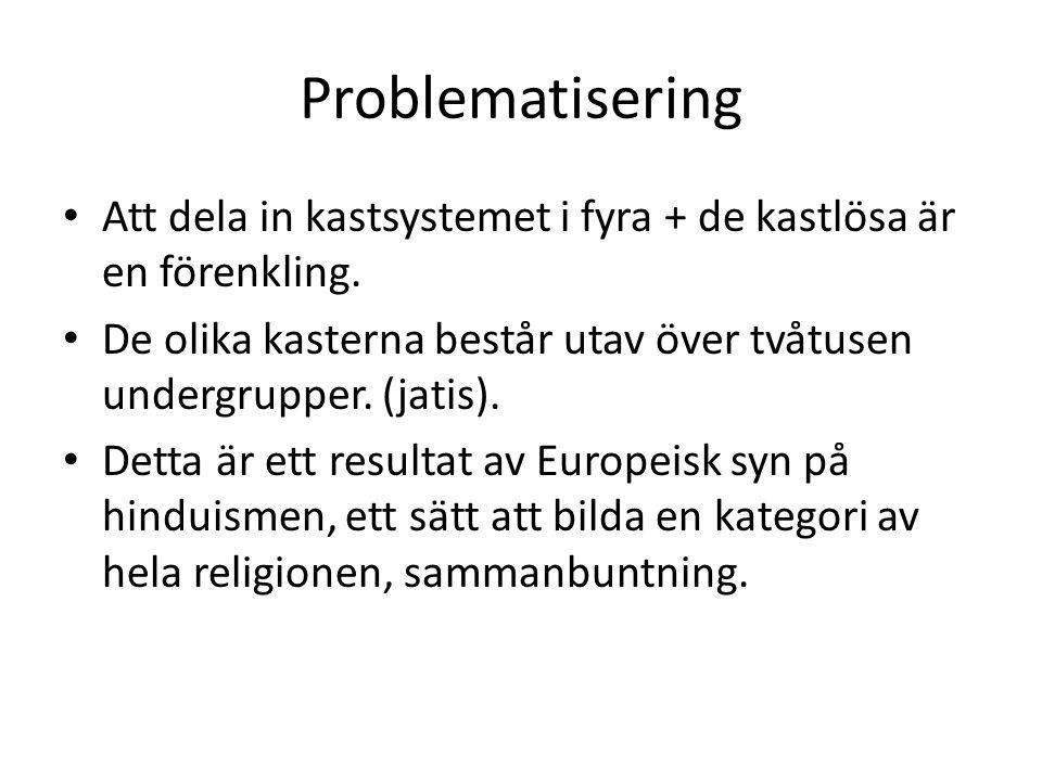 Problematisering Att dela in kastsystemet i fyra + de kastlösa är en förenkling. De olika kasterna består utav över tvåtusen undergrupper. (jatis). De