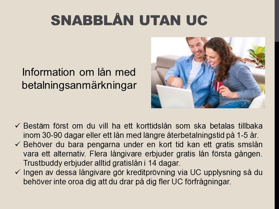 SNABBLÅN UTAN UC Information om lån med betalningsanmärkningar Bestäm först om du vill ha ett korttidslån som ska betalas tillbaka inom 30-90 dagar el