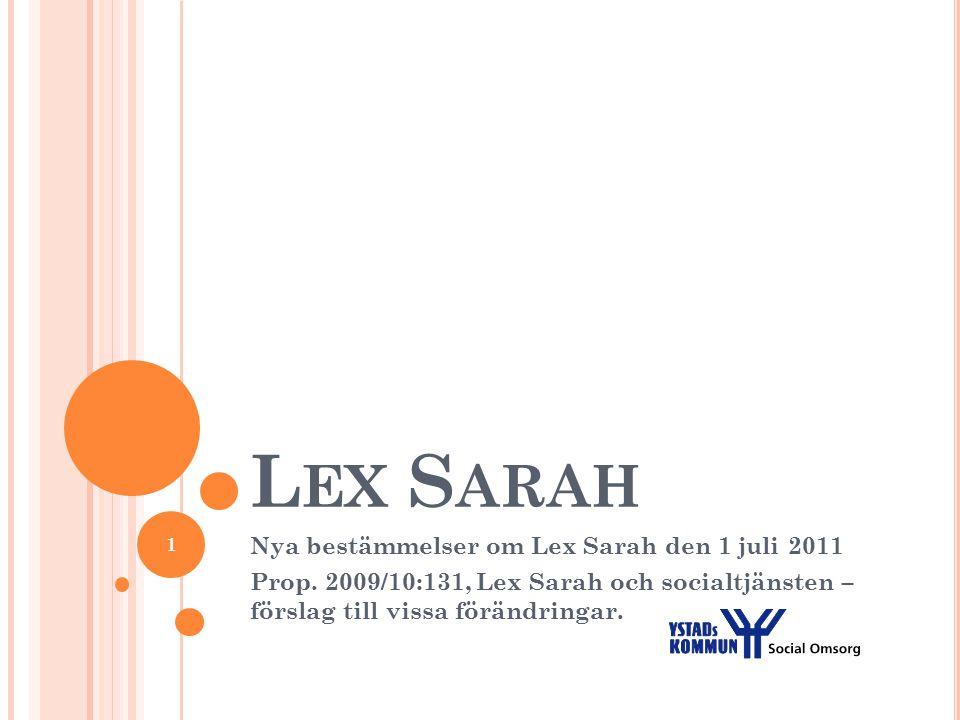 Nya bestämmelser om lex Sarah den 1 juli 2011  Nya föreskrifter och allmänna råd Socialstyrelsen har gett ut nya föreskrifter och allmänna råd, SOSFS 2011:5 om de nya bestämmelser som började gälla 2011-07-01.