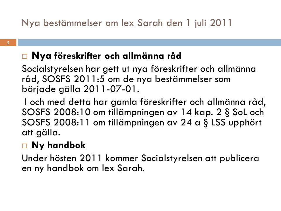 Nya bestämmelser om lex Sarah den 1 juli 2011 Förändringarna kan sammanfattas enligt följande:  Bestämmelserna om lex Sarah utvidgas till att omfatta hela socialtjänsten samt all verksamhet vid Statens institutionsstyrelse.