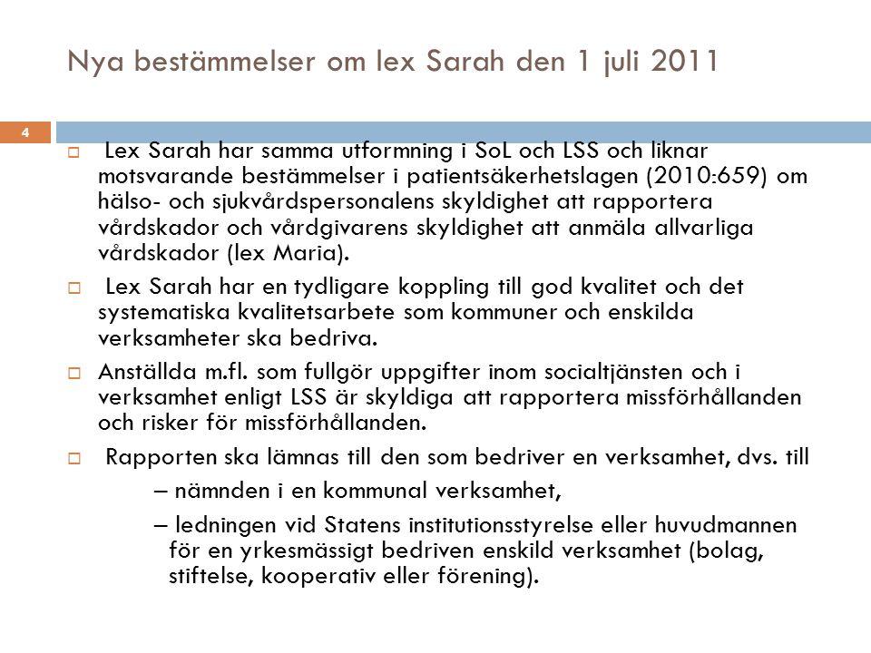 Nya bestämmelser om lex Sarah den 1 juli 2011  Lex Sarah har samma utformning i SoL och LSS och liknar motsvarande bestämmelser i patientsäkerhetslag