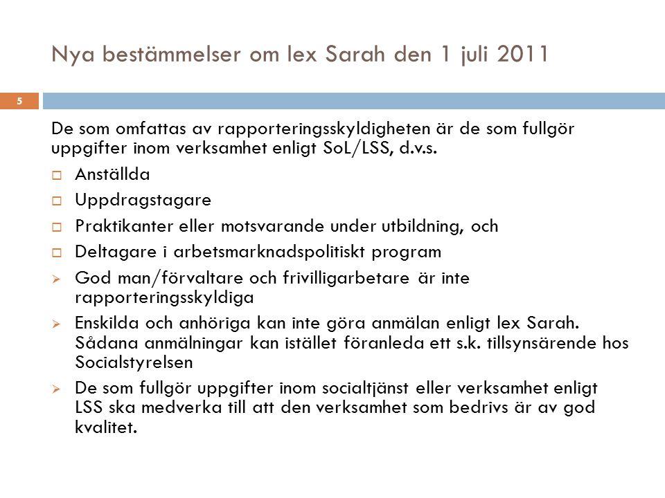Nya bestämmelser om lex Sarah den 1 juli 2011 De som omfattas av rapporteringsskyldigheten är de som fullgör uppgifter inom verksamhet enligt SoL/LSS,