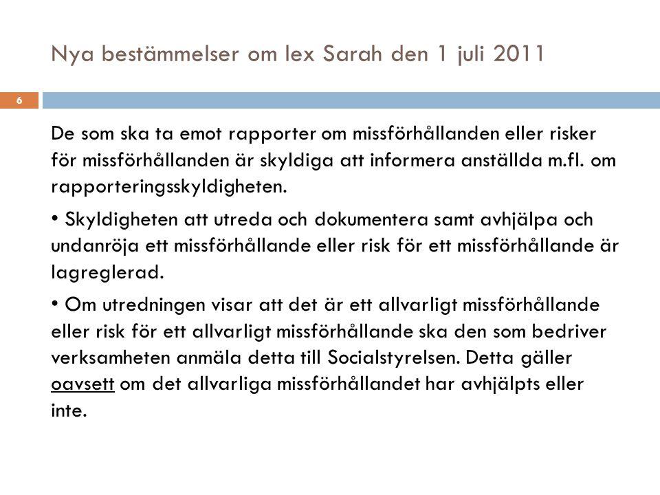 Nya bestämmelser om lex Sarah den 1 juli 2011  Rapporteringsskyldigheten gäller både vid missförhållanden eller påtaglig, konkret risk för missförhållanden som rör personer som redan får insatser, eller som kan komma i fråga för insatser.