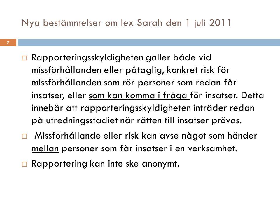 Nya bestämmelser om lex Sarah den 1 juli 2011  Rapporteringsskyldigheten gäller både vid missförhållanden eller påtaglig, konkret risk för missförhål