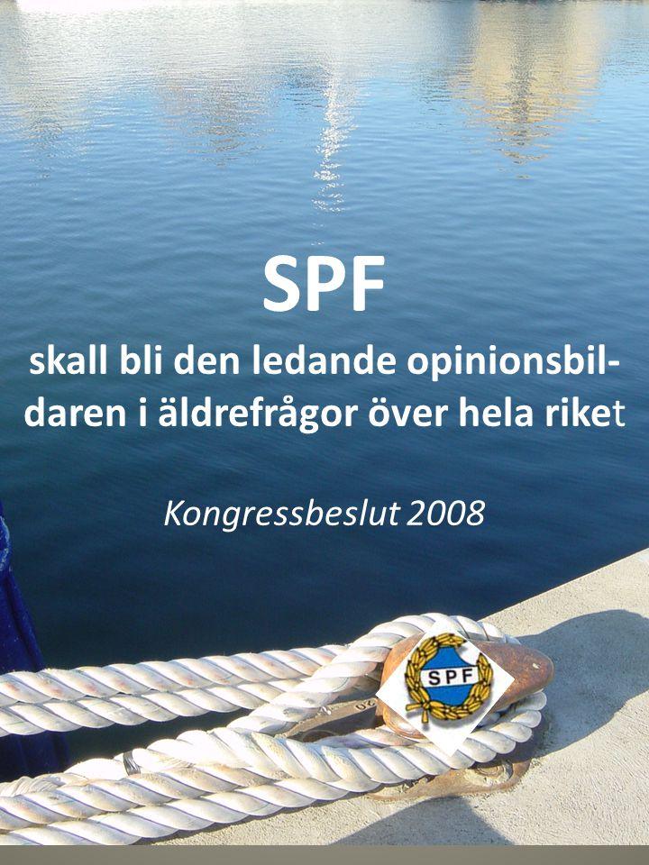 SPF skall bli den ledande opinionsbil- daren i äldrefrågor över hela riket Kongressbeslut 2008