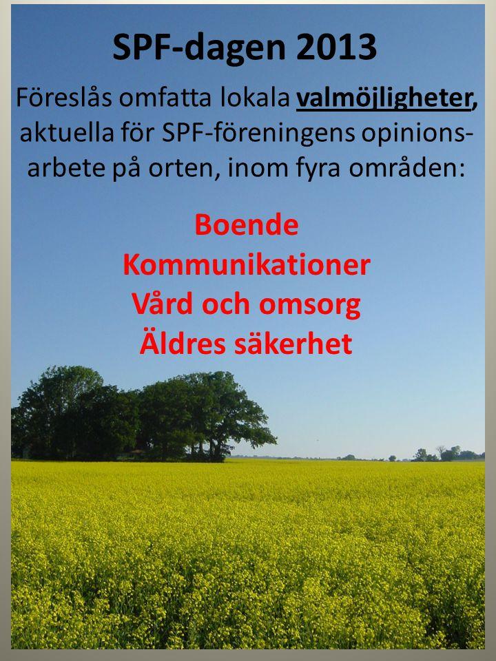 SPF-dagen 2013 Föreslås omfatta lokala valmöjligheter, aktuella för SPF-föreningens opinions- arbete på orten, inom fyra områden: Boende Kommunikation