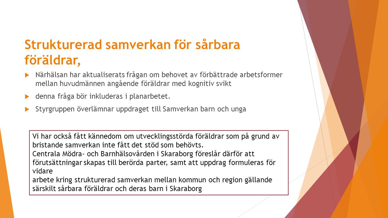 Mini-Maria  Har besökt Göteborg för att studera deras verksamhet  Enkät till kommuner och regionens vårdgivare om hur många ärenden de haft som skulle haft hjälp av en Mini-Maria  Få svar då statistiken inte haft denna redovisning