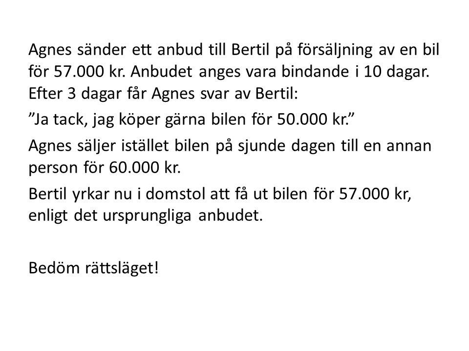 Agnes sänder ett anbud till Bertil på försäljning av en bil för 57.000 kr. Anbudet anges vara bindande i 10 dagar. Efter 3 dagar får Agnes svar av Ber