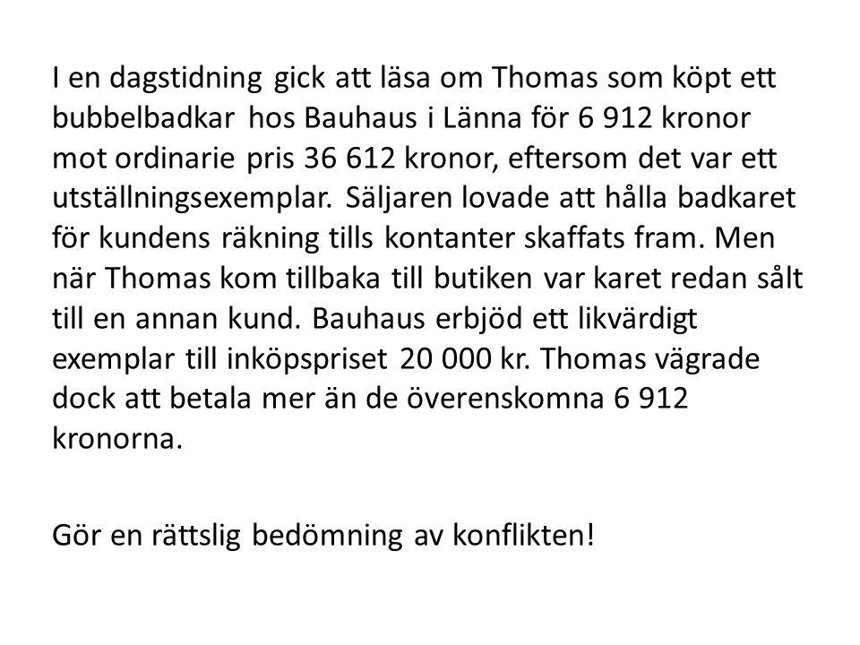 I en dagstidning gick att läsa om Thomas som köpt ett bubbelbadkar hos Bauhaus i Länna för 6 912 kronor mot ordinarie pris 36 612 kronor, eftersom det