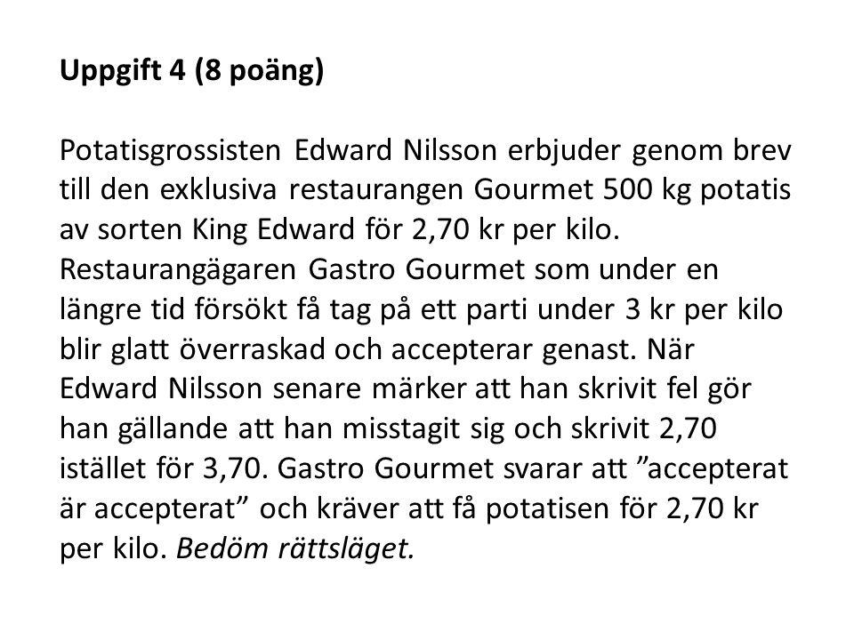 Uppgift 4 (8 poäng) Potatisgrossisten Edward Nilsson erbjuder genom brev till den exklusiva restaurangen Gourmet 500 kg potatis av sorten King Edward