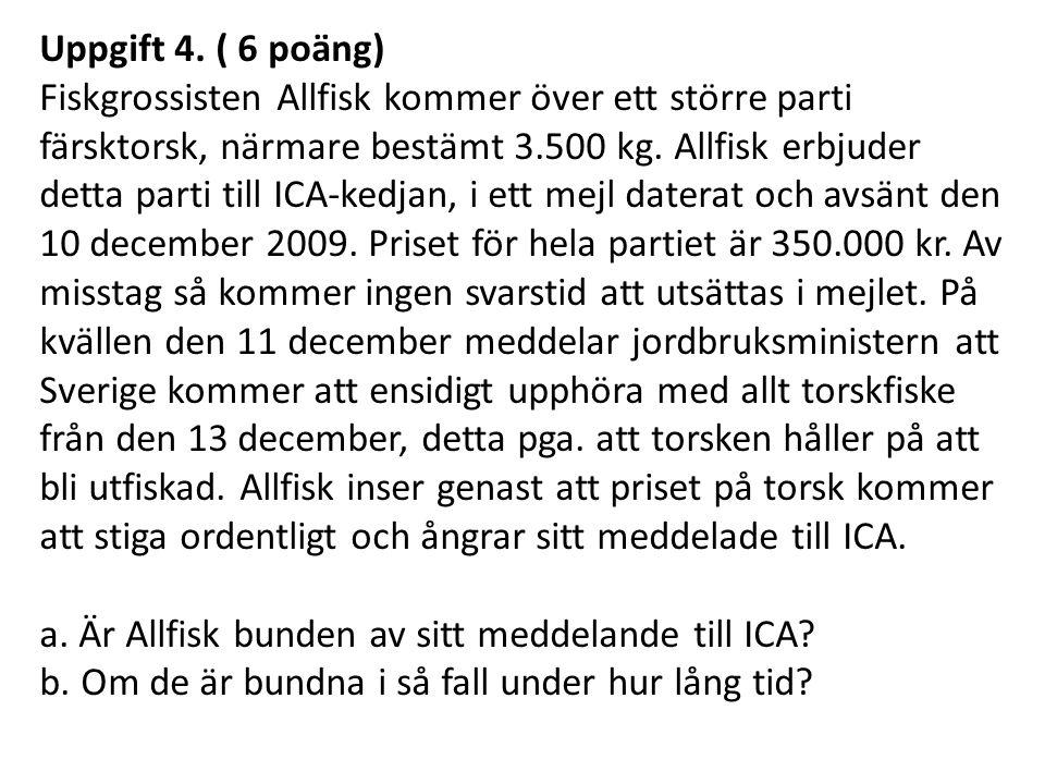 Uppgift 4. ( 6 poäng) Fiskgrossisten Allfisk kommer över ett större parti färsktorsk, närmare bestämt 3.500 kg. Allfisk erbjuder detta parti till ICA-