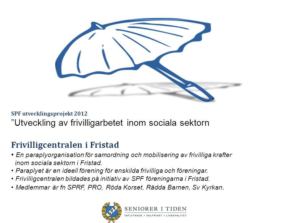 """SPF utvecklingsprojekt 2012 """"Utveckling av frivilligarbetet inom sociala sektorn Frivilligcentralen i Fristad En paraplyorganisation för samordning oc"""