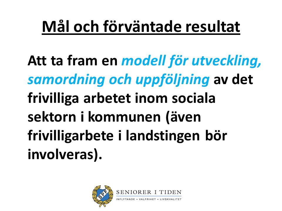 Mål och förväntade resultat Att ta fram en modell för utveckling, samordning och uppföljning av det frivilliga arbetet inom sociala sektorn i kommunen