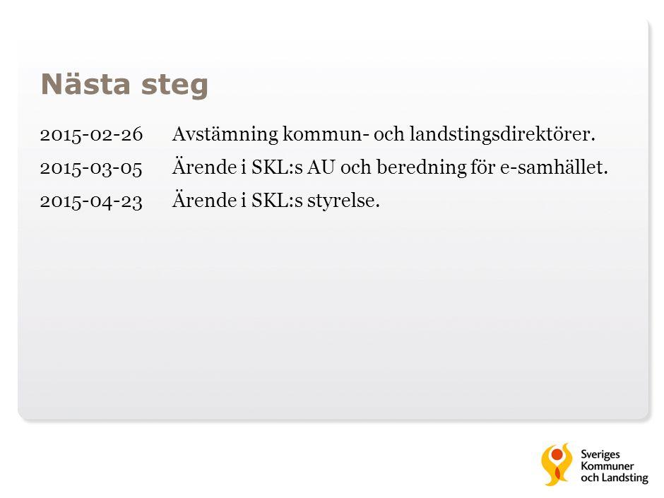 Nästa steg 2015-02-26Avstämning kommun- och landstingsdirektörer. 2015-03-05Ärende i SKL:s AU och beredning för e-samhället. 2015-04-23Ärende i SKL:s
