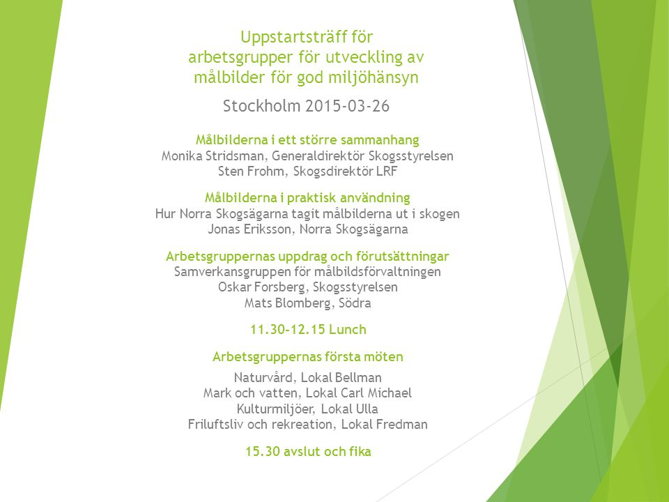 Uppstartsträff för arbetsgrupper för utveckling av målbilder för god miljöhänsyn Stockholm 2015-03-26 Målbilderna i ett större sammanhang Monika Strid