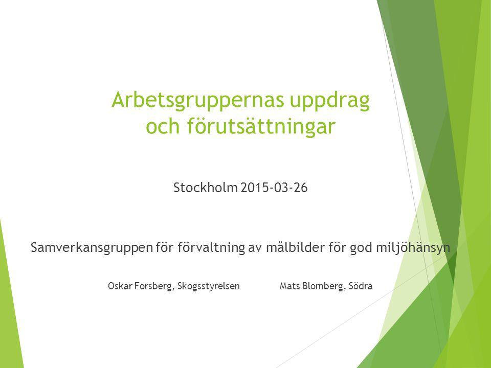 Arbetsgruppernas uppdrag och förutsättningar Stockholm 2015-03-26 Samverkansgruppen för förvaltning av målbilder för god miljöhänsyn Oskar Forsberg, S