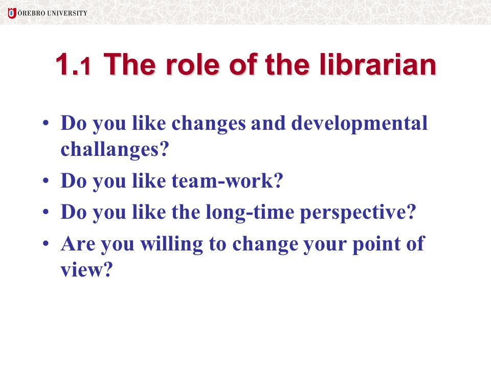 1.1 The role of the librarian Do you like changes and developmental challanges.