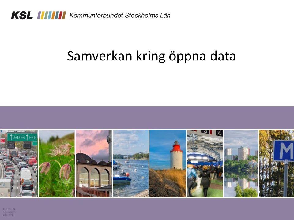 Samverkan kring öppna data © KSL 2014 Text & form: gdz / mhe