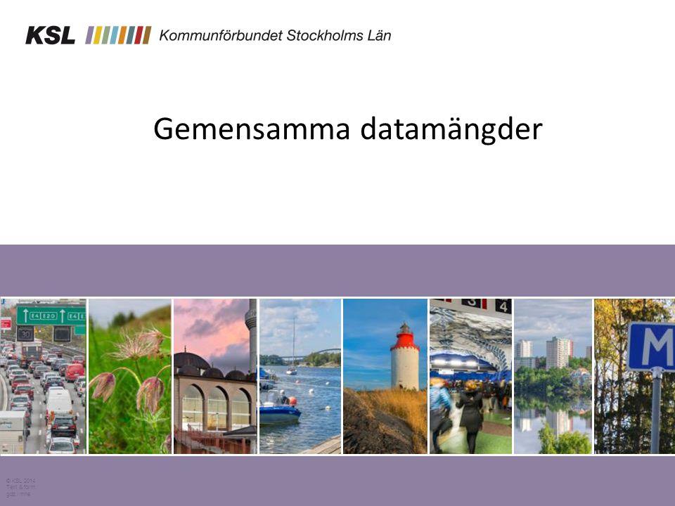 Gemensamma datamängder © KSL 2014 Text & form: gdz / mhe