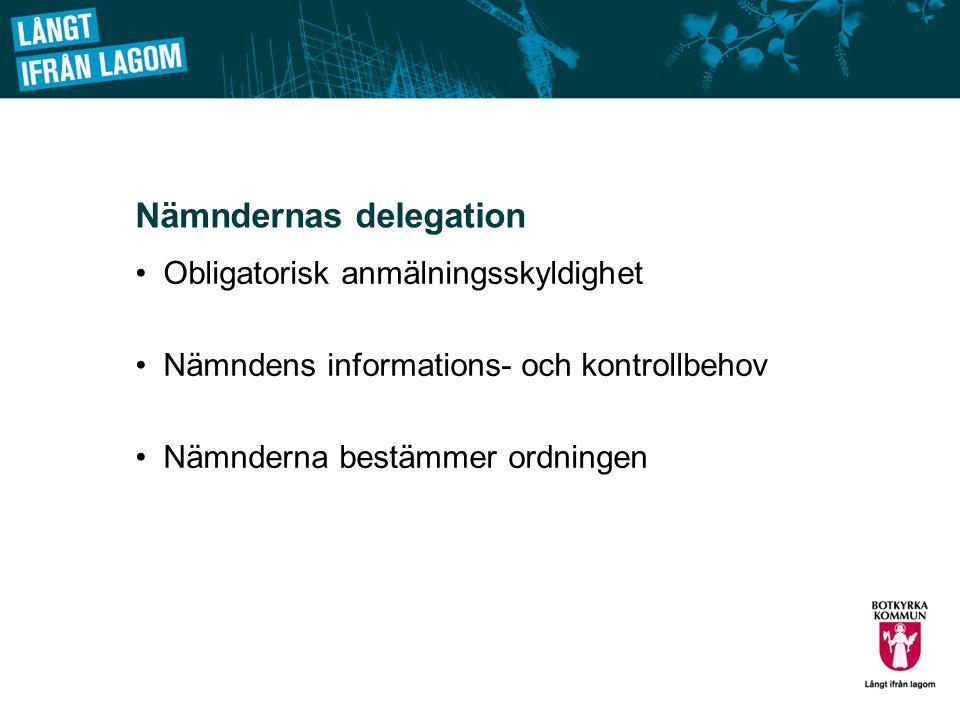Nämndernas delegation Obligatorisk anmälningsskyldighet Nämndens informations- och kontrollbehov Nämnderna bestämmer ordningen