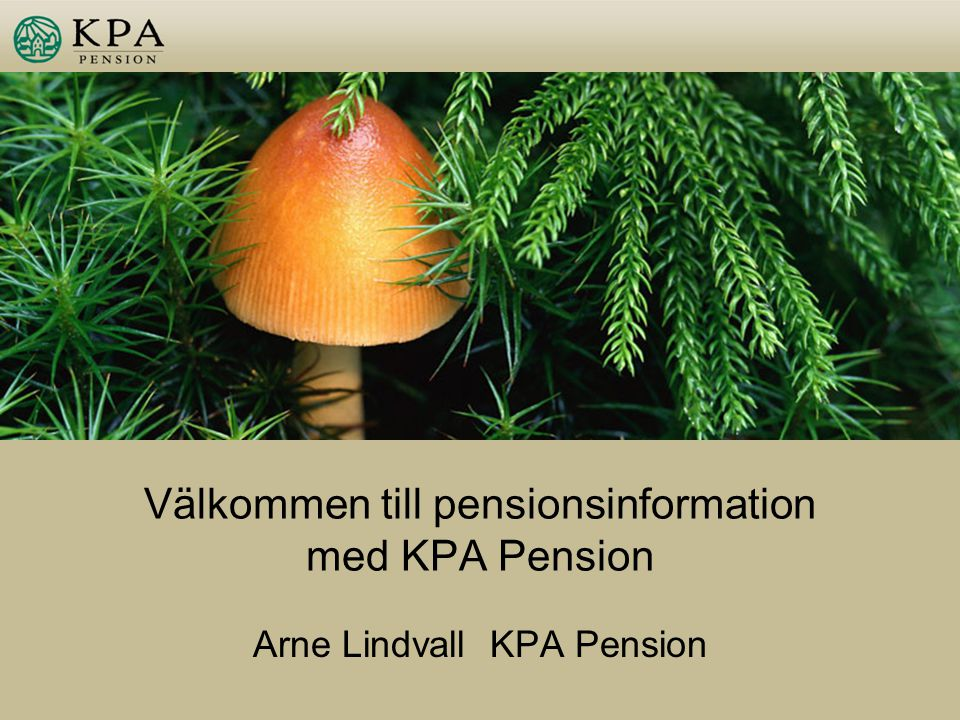 Välkommen till pensionsinformation med KPA Pension Arne Lindvall KPA Pension