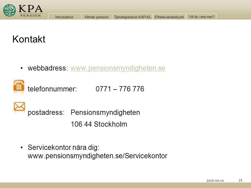 IntroduktionAllmän pensionTjänstepension KAP-KLEfterlevandeskydd Vill du veta mer? 15 2015-04-14 Kontakt webbadress:www.pensionsmyndigheten.sewww.pens