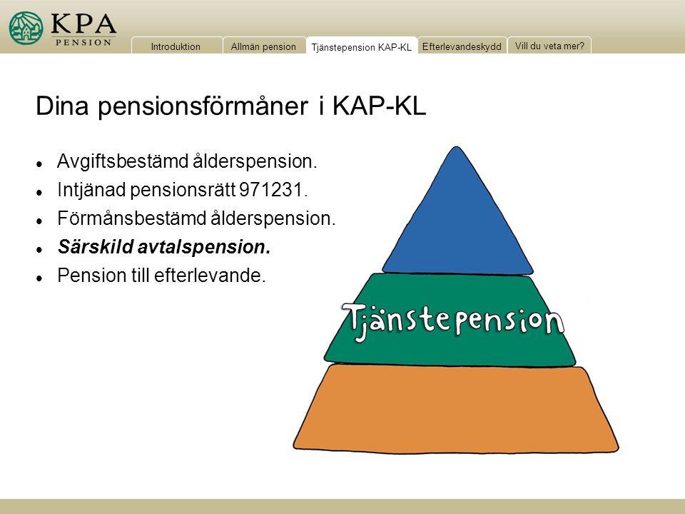 IntroduktionAllmän pensionTjänstepension KAP-KLEfterlevandeskydd Vill du veta mer? Dina pensionsförmåner i KAP-KL Tjänstepension KAP-KL l Avgiftsbestä