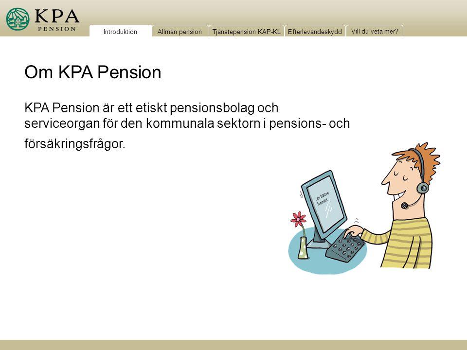 IntroduktionAllmän pensionTjänstepension KAP-KLEfterlevandeskydd Vill du veta mer? Om KPA Pension KPA Pension är ett etiskt pensionsbolag och serviceo