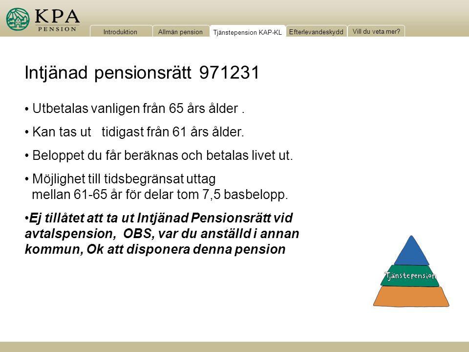 IntroduktionAllmän pensionTjänstepension KAP-KLEfterlevandeskydd Vill du veta mer? Utbetalas vanligen från 65 års ålder. Kan tas ut tidigast från 61 å