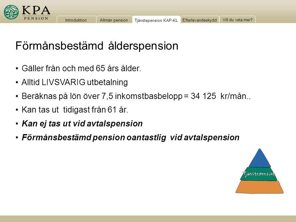 IntroduktionAllmän pensionTjänstepension KAP-KLEfterlevandeskydd Vill du veta mer? Förmånsbestämd ålderspension Gäller från och med 65 års ålder. Allt