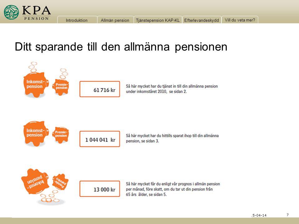 IntroduktionAllmän pensionTjänstepension KAP-KLEfterlevandeskydd Vill du veta mer? 7 2015-04-14 Ditt sparande till den allmänna pensionen