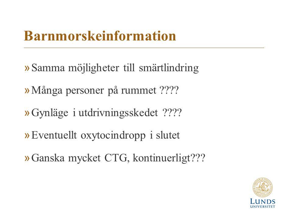 Barnmorskeinformation »Samma möjligheter till smärtlindring »Många personer på rummet ???? »Gynläge i utdrivningsskedet ???? »Eventuellt oxytocindropp