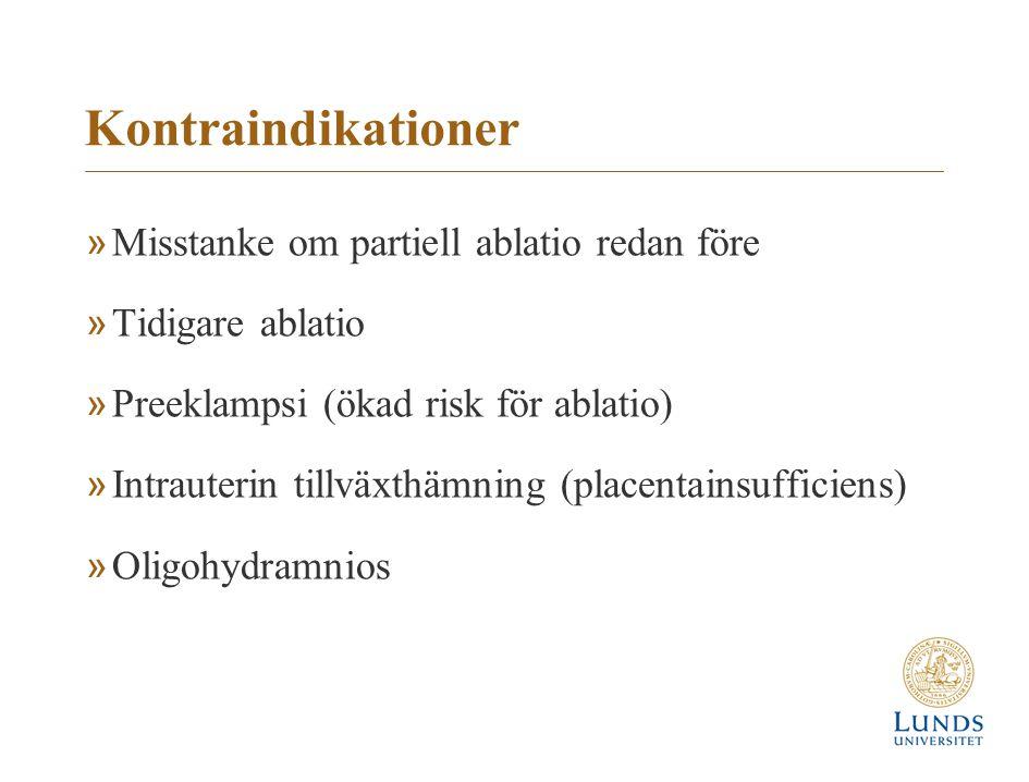 Kontraindikationer »Misstanke om partiell ablatio redan före »Tidigare ablatio »Preeklampsi (ökad risk för ablatio) »Intrauterin tillväxthämning (plac