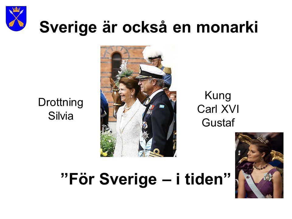 Sverige är också en monarki Kung Carl XVI Gustaf Drottning Silvia För Sverige – i tiden