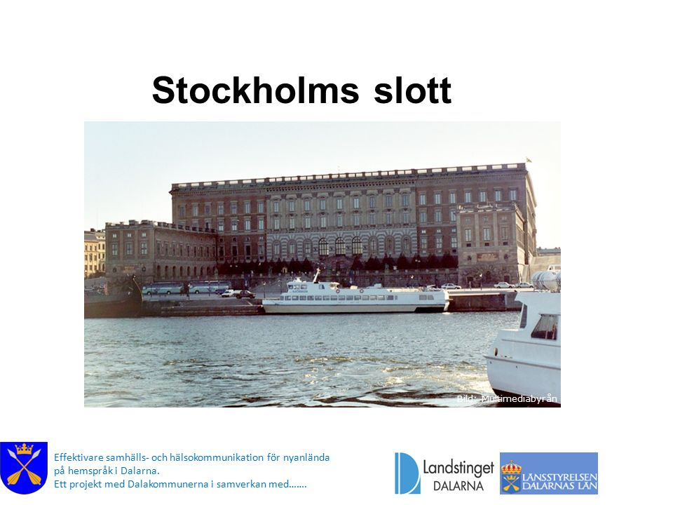 Stockholms slott Bild: Multimediabyrån Effektivare samhälls- och hälsokommunikation för nyanlända på hemspråk i Dalarna.