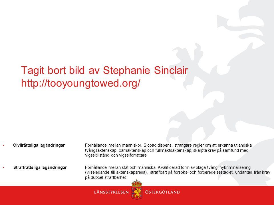 Tagit bort bild av Stephanie Sinclair http://tooyoungtowed.org/ Civilrättsliga lagändringar Förhållande mellan människor. Slopad dispens, strängare re