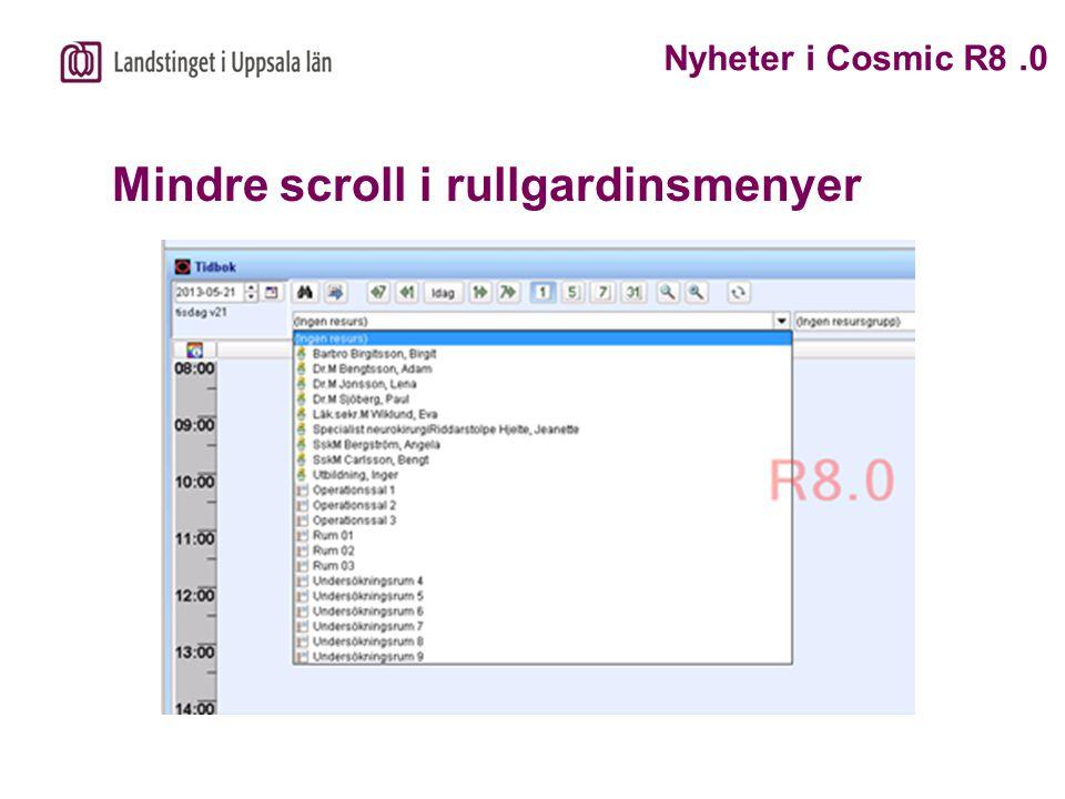 Mindre scroll i rullgardinsmenyer Nyheter i Cosmic R8.0