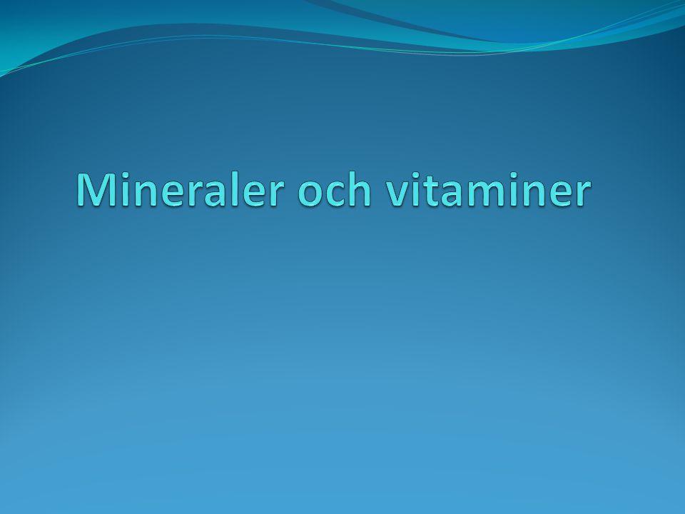 Mineraler Vår kropp behöver många olika mineraler.