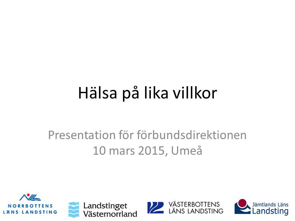 Hälsa på lika villkor Presentation för förbundsdirektionen 10 mars 2015, Umeå