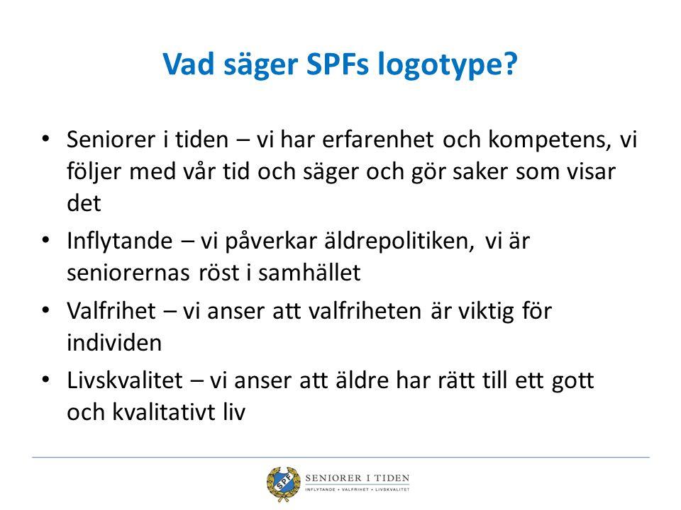 Vad säger SPFs logotype? Seniorer i tiden – vi har erfarenhet och kompetens, vi följer med vår tid och säger och gör saker som visar det Inflytande –
