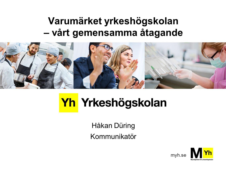 myh.se Varumärket yrkeshögskolan – vårt gemensamma åtagande Håkan Düring Kommunikatör