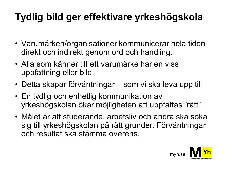 myh.se Tydlig bild ger effektivare yrkeshögskola Varumärken/organisationer kommunicerar hela tiden direkt och indirekt genom ord och handling. Alla so