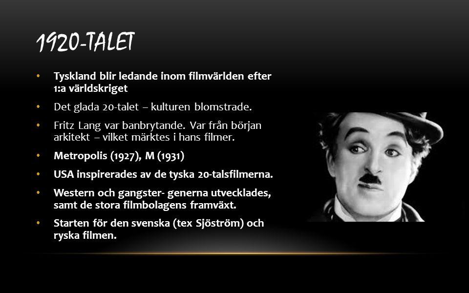 1920-TALET Tyskland blir ledande inom filmvärlden efter 1:a världskriget Det glada 20-talet – kulturen blomstrade. Fritz Lang var banbrytande. Var frå