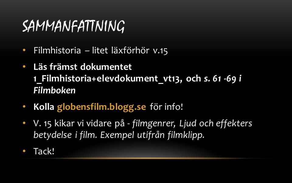 SAMMANFATTNING Filmhistoria – litet läxförhör v.15 Läs främst dokumentet 1_Filmhistoria+elevdokument_vt13, och s. 61 -69 i Filmboken Kolla globensfilm