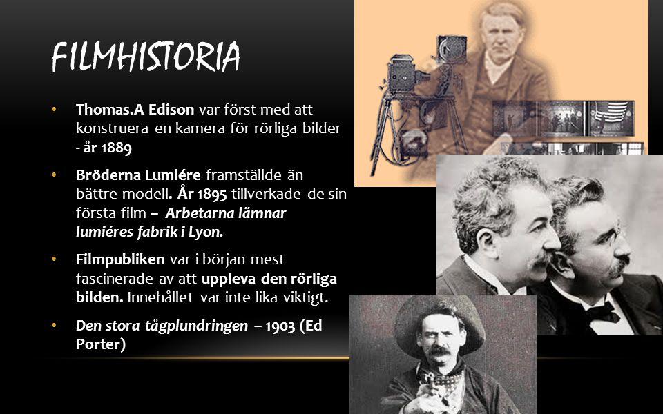 FILMHISTORIA Thomas.A Edison var först med att konstruera en kamera för rörliga bilder - år 1889 Bröderna Lumiére framställde än bättre modell. År 189