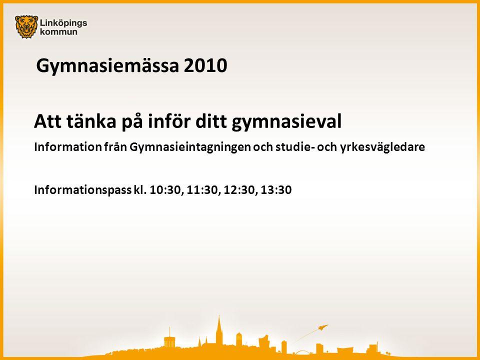 Gymnasiemässa 2010 Att tänka på inför ditt gymnasieval Information från Gymnasieintagningen och studie- och yrkesvägledare Informationspass kl.